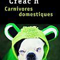Nos ennuis les bêtes : 'Carnivores domestiques' d'Erwan Le <b>Créac</b>'h