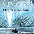 Le Puits des <b>mémoires</b>, tome 3 : Les Terres de Cristal