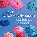 IL EST TEMPS D'AIMER - CAROLE <b>DUPLESSY</b>-ROUSEE : EN AVANT/PREMIERE CHEZ FRANCE LOISIRS !