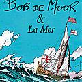 Bob de moor et la mer