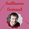Lecture ThématiQue Auteur : <b>Guillaume</b> <b>Guéraud</b>