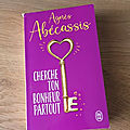 J'ai lu <b>Cherche</b> ton <b>bonheur</b> <b>partout</b> de Agnés Abécassis (Editions J'ai lu)