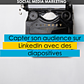 [<b>Social</b> <b>media</b> marketing] Capter son audience sur LinkedIn avec des diapositives