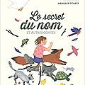 Le secret du nom et autres contes / présentés par muriel bloch .; ill. margaux othats . - gallimard jeunesse, 2017