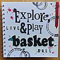 Mini album : explore, live and play basket