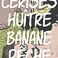 Cerises Huître Banane <b>Pêche</b> - Chapitre 1