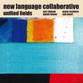 <b>New</b> <b>Language</b> <b>Collaborative</b>: Unified Fields (Ayler - 2008)