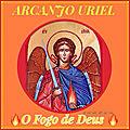 ORAÇÃO AO ARCANJO URIEL, O <b>FOGO</b> DE DEUS