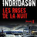 Les Roses de la nuit; Arnaldur Indridason encore à ses prémisses...