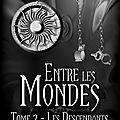 Entre les mondes - tome 2 - les descendants