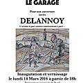 Delannoy au garage! 14 mars- 9 avril 2016