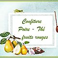 conf poire-thé fruits rouges