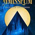 Amisseum : les terres inconnues, de maes larson
