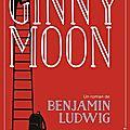 Ginny moon, benjamin ludwig