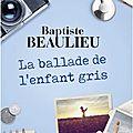 « la ballade de l'enfant gris » de baptiste beaulieu
