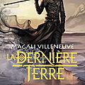 [CHRONIQUE] La Dernière Terre, <b>intégrale</b> 1 de Magali Villeneuve