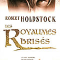 Le <b>Codex</b> Merlin, tome 3 : Les Royaumes brisés (The Broken Kings) - Robert Holdstock