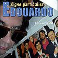 Signe particulier : <b>Edouardo</b>