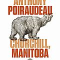 Anthony poiraudeau - churchill, manitoba