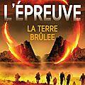 (Chronique) L'Epreuve tome 2: La <b>terre</b> <b>brûlée</b> - James Dashner