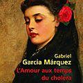 L'amour aux temps du choléra, de Gabriel Garcia Marquez, ou le <b>roman</b> d'une passion contrariée