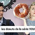 Recette des donuts NewYorkais comme dans la série YOU