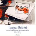 Jacques BRIANTI, œuvres graphiques et peintes sur papier 1963-74