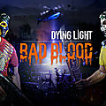 Test de Dying Light : <b>Bad</b> Blood - Jeu Video Giga France