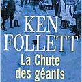 Trilogie LE SIECLE de Ken Follett (La <b>chute</b> des <b>géants</b>, L'hiver du monde, Aux portes de l'éternité)