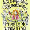 La singulière aventure de pénélope vermillon, de valija zinck, chez rageot ***