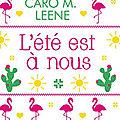 L'été est à nous, Caro M. Leene