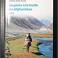 La pêche à la truite en <b>Afghanistan</b> (récit)- Jean-José Puig