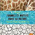 Formes et motifs dans la nature : l'ordre caché du monde sous l'apparent chaos
