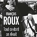 François Roux, Tout ce dont on rêvait Albin Michel, 325 p.