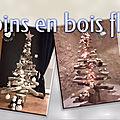 Sapins en bois <b>flotté</b> - Les bois <b>flottés</b> de Sophie