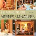 Secrets d'ateliers, vitrines et miniatures de monique mineau