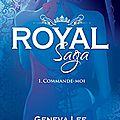 Royal saga tome 1 : commande-moi de geneva lee