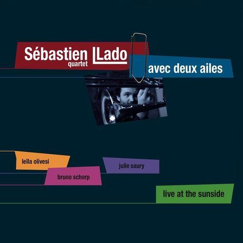 Sébastien Llado Quartet - 2011 - Avec deux ailes, Live at the Sunside (Les Disques De Lily)