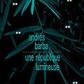 UNE RÉPUBLIQUE LUMINEUSE > LIVRE D'ANDRES BARBA > EDITIONS <b>BOURGEOIS</b> EDITEUR