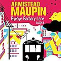 Amistead maupin, chroniques de san francisco, t6, bye bye barbery lane