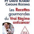 Les Recettes gourmandes du Vrai Regime anticancer