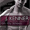 On my knees (stark international trilogy #2) by j. kenner (arc provided for an honest review)