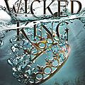 The <b>Wicked</b> King [The Folk of the Air #2] de Holly Black