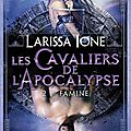 Les <b>cavaliers</b> de l'Apocalypse - Famine - Larissa Ione