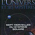 L'univers et ses mystères: sept merveilles du système solaire