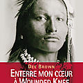 ENTERRE MON CŒUR A WOUNDED KNEE, par Dee Brown