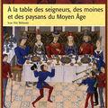 À la table des seigneurs, des moines et des paysans du <b>Moyen</b> <b>Âge</b>