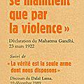 Le mal ne se maintient que par la violence, et La vérité est la seule arme dont nous disposons, de Gandhi