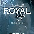 Royal saga, tome 3 : couronne-moi, geneva lee by #kwetche