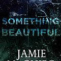 Something beautiful (beautiful #3) by jamie mcguire
